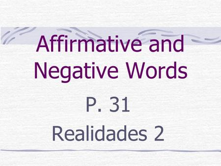 Affirmative and Negative Words P. 31 Realidades 2.
