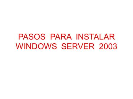 PASOS PARA INSTALAR WINDOWS SERVER 2003. PASO # 1:Instalación de Windows 2003 server.