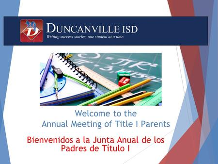 Welcome to the Annual Meeting of Title I Parents Bienvenidos a la Junta Anual de los Padres de Título I.