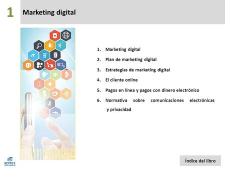 Marketing digital 1.Marketing digital 2.Plan de marketing digital 3.Estrategias de marketing digital 4.El cliente online 5.Pagos en línea y pagos con dinero.