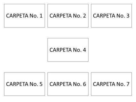 CARPETA No. 1CARPETA No. 2CARPETA No. 3 CARPETA No. 4 CARPETA No. 5CARPETA No. 6CARPETA No. 7.
