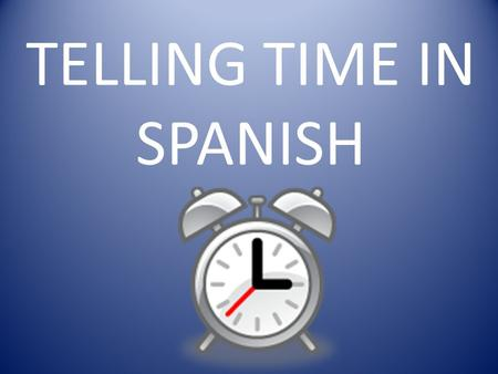"TELLING TIME IN SPANISH. What time is it? To ask what time it is, say ""¿Qué hora es?"""