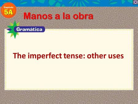 Manos a la obra The imperfect tense: other uses. Manos a la obra.