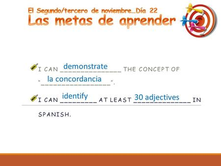 "I CAN _______________ THE CONCEPT OF ""_________________"". I CAN _________ AT LEAST ______________ IN SPANISH. la concordancia identify 30 adjectives demonstrate."