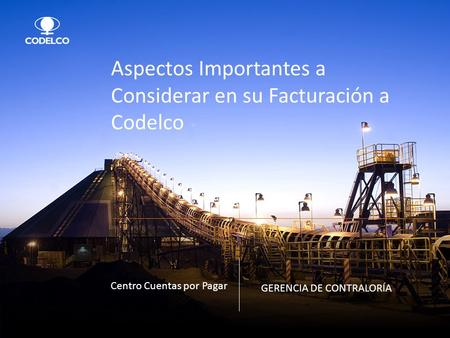 Copyrights © 2014 CODELCO-CHILE. Todos los Derechos Reservados. | Copyrights © 2014 by CODELCO-CHILE. All Rights Reserved. Aspectos Importantes a Considerar.