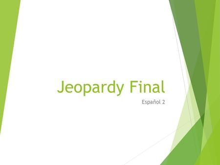 Jeopardy Final Español 2. Cap 1Cap 2Cap 3Cap 4Cap 5Cultura 1-3 Cultura 4-6 100 200 300 400 500 FINAL JEOPARDY.