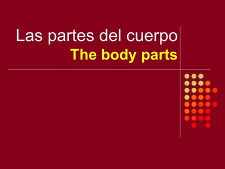 Las partes del cuerpo The body parts. La cabeza The head.