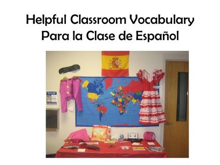 Helpful Classroom Vocabulary Para la Clase de Español.