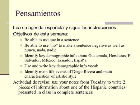 "Pensamientos Lea su agenda española y sigue las instrucciones Objetivos de esta semana: Be able to use que in a sentence Be able to use ""no"" to make a."