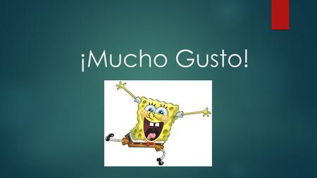 ¡Mucho Gusto!.  There are many ways to greet each other in any Latin community.  Most communities greet each other with a quick embrace and a hand shake.