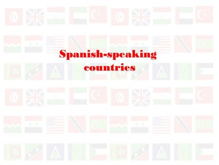 Spanish-speakingcountries North America and Central America South America Spain Cuba La República Dominicana Puerto Rico The Caribbean.