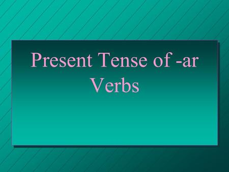 "Present Tense of -ar Verbs VERBS n The INFINITIVE is the basic form of the verb. n In English it means n ""to + (verb)"""