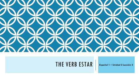 THE VERB ESTAR Español 1 – Unidad 2 Lección 2. THE VERB ESTAR The verb estar means TO BE and is used to indicate LOCATION as well as to say how people.
