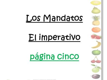 Los Mandatos El imperativo página cinco. Affirmative Tú Commands What do they mean? Affirmative commands ____________ someone _____________ something.