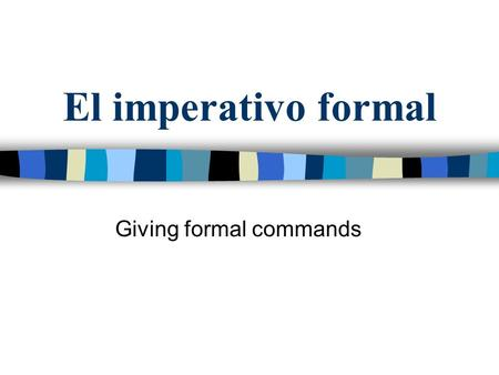 El imperativo formal Giving formal commands. El imperativo formal Se usa el imperativo formal para hacer mandatos. (You use the formal imperativo to give.