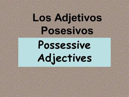 Los Adjetivos Posesivos Possessive Adjectives. Repaso de los pronombres I you (fam) you / he/ she we they / them / you guys.