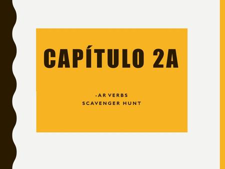 CAPÍTULO 2A -AR VERBS SCAVENGER HUNT. DIRECTIONS: 1. Visit each poster (15 total) 2. Complete each sentence with the expression that BEST fits in the.