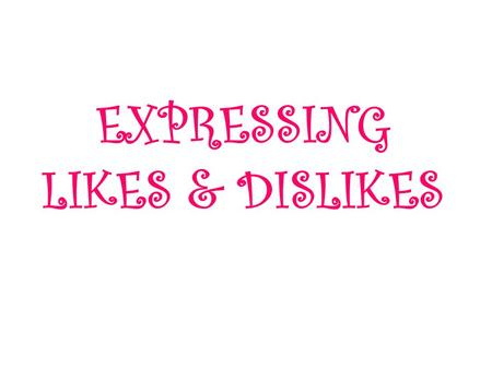 EXPRESSING LIKES & DISLIKES. love like dont mind dont like hate + noun / verb -ing I love cookies / I love eating cookies.