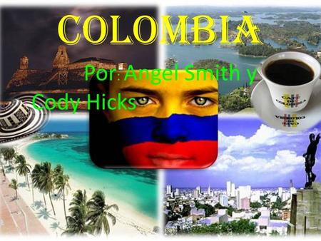 COLOMBIA Por: Angel Smith y Cody Hicks.