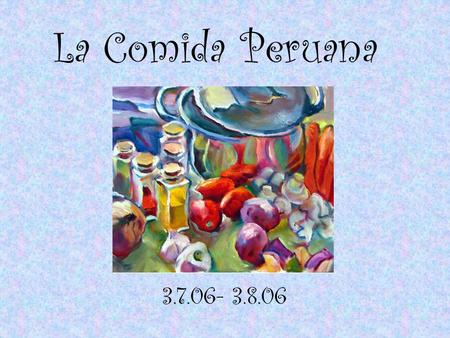 La Comida Peruana 3.7.06- 3.8.06 Define 1.Cortar: 2. Mezclar: 3. Poner: 4. Añadir: 5. Hervir: 6. Comer: to cut to mix to put to add to boil to eat.