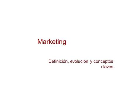 Marketing Definición, evolución y conceptos claves.