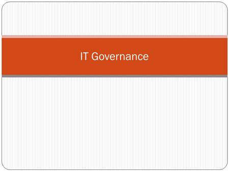 IT Governance. What is IT Governance? 2 Information Technology Governance (Gobierno de TI) es una disciplina subconjunto de Gobierno Corporativo centrada.