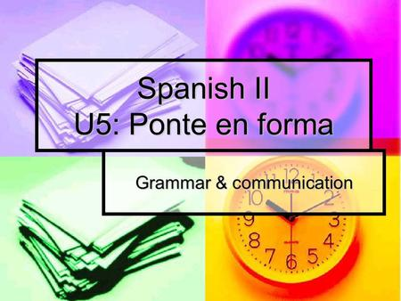 Spanish II U5: Ponte en forma Grammar & communication.