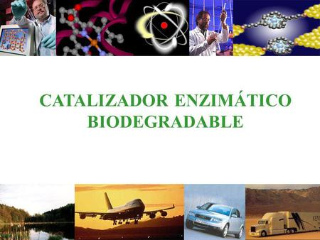 BIODEGRADABLE Bio Plus Fuel ® CATALIZADOR ENZIMÁTICO 1 BIODEGRADABLE.