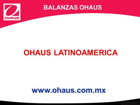 Internal use only OHAUS LATINOAMERICA BALANZAS OHAUS www.ohaus.com.mx.