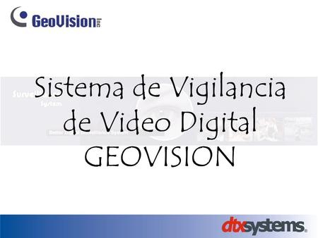 Sistema de Vigilancia de Video Digital GEOVISION.