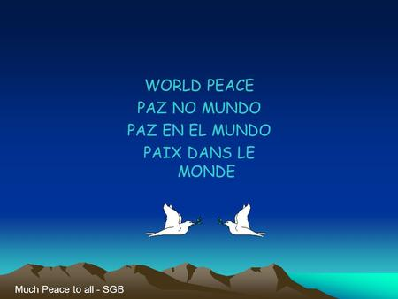 WORLD PEACE PAZ NO MUNDO PAZ EN EL MUNDO PAIX DANS LE MONDE Much Peace to all - SGB.