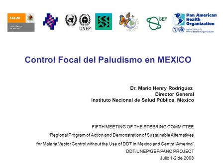 Control Focal del Paludismo en MEXICO Dr. Mario Henry Rodríguez Director General Instituto Nacional de Salud Pública, México FIFTH MEETING OF THE STEERING.