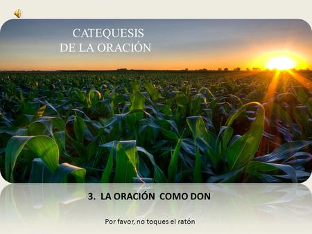 de LA ORACIÓN catequesis 3. LA ORACIÓN COMO DON