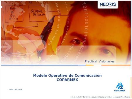 Confidential // Neoris 1 Confidential // Do Not Reproduce without prior written permission from Neoris PracticalVisionaries Junio del 2008 Modelo Operativo.