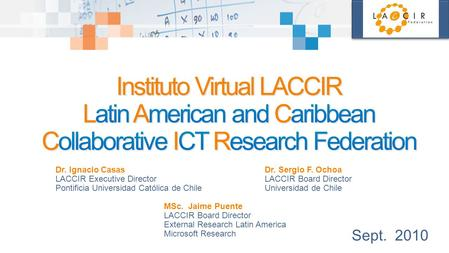 Dr. Ignacio Casas LACCIR Executive Director Pontificia Universidad Católica de Chile Dr. Sergio F. Ochoa LACCIR Board Director Universidad de Chile Sept.