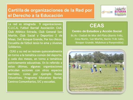 Cartilla de organizaciones de la Red por el Derecho a la Educación La red es integrada 9 organizaciones: C.U.C.A, Futbol Barrial Asociación Civil, Club.