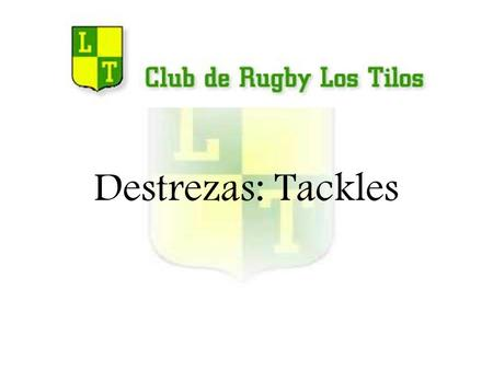 Destrezas: Tackles.