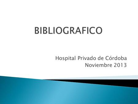 Hospital Privado de Córdoba Noviembre 2013. Journal of Clinical Oncology Volume 32, Number 8, Marzo 2014.