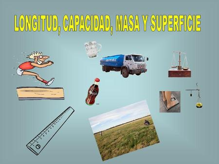 LONGITUD, CAPACIDAD, MASA Y SUPERFICIE