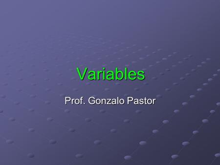 Variables Prof. Gonzalo Pastor.