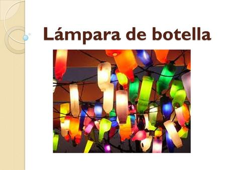 Lámpara de botella.