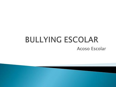 BULLYING ESCOLAR Acoso Escolar.
