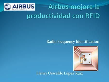 Radio Frequency Identification Henry Oswaldo López Ruiz.