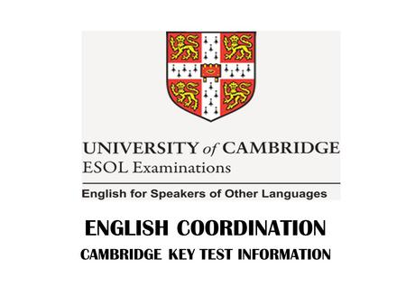 ENGLISH COORDINATION CAMBRIDGE KEY TEST INFORMATION.