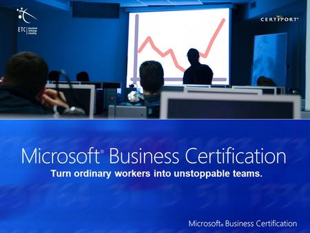 Turn ordinary workers into unstoppable teams.. Valida tus habilidades en Microsoft ® Office 2007 Microsoft Business Certification representa una gran.
