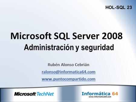 HOL-SQL 23 Administración y seguridad. Utilización de Server Management Studio Uso de Comfiguration Manager Utilidad sqlcmd SQL Management Objects (SMO)