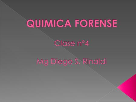 QUIMICA FORENSE Clase n°4 Mg Diego S. Rinaldi