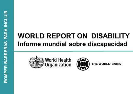 ROMPER BARRERAS PARA INCLUIR WORLD REPORT ON DISABILITY Informe mundial sobre discapacidad.