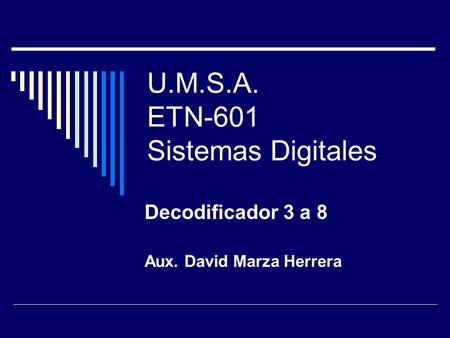U.M.S.A. ETN-601 Sistemas Digitales Decodificador 3 a 8 Aux. David Marza Herrera.