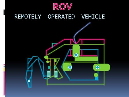 REMOTELY OPERATED VEHICLE.